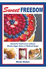 Sweet Freedom: Desserts You'll Love without Wheat, Eggs, Dairy or Refined Sugar Paperback