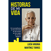 Historias de mi Vida: En la enseñanza, en los servicio, en las minas, en los viajes, en el mar, etcetera (Spanish…