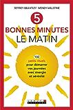 5 bonnes minutes le matin: 100 petits rituels simples et rapides pour démarrer ses journées avec énergie et sérénité