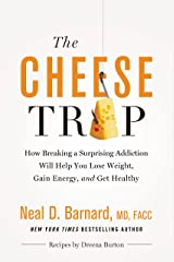 The Cheese Trap: How Breaking a Surprising Addiction Will Help You Lose Weight, Gain Energy, and Get Healthy Kindle Edition