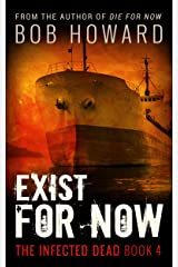 Exist for Now (The Infected Dead Book 4) Kindle Edition