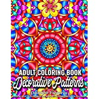 Decorative Patterns: Adult Coloring Book Featuring Stress Relieving Patterns Designs Perfect for Adults Relaxation and Coloring Gift Book Ideas
