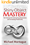 Shiny Object Mastery: The Formula for Overcoming Distractions and Increasing Productivity