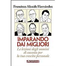 Imparando dai migliori: Le lezioni degli uomini di successo per la tua crescita personale (Italian Edition) Feb 15, 2018