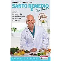 Santo remedio: Ilustrado y a color / Doctor Juan's Top Home Remedies. Illustrated...