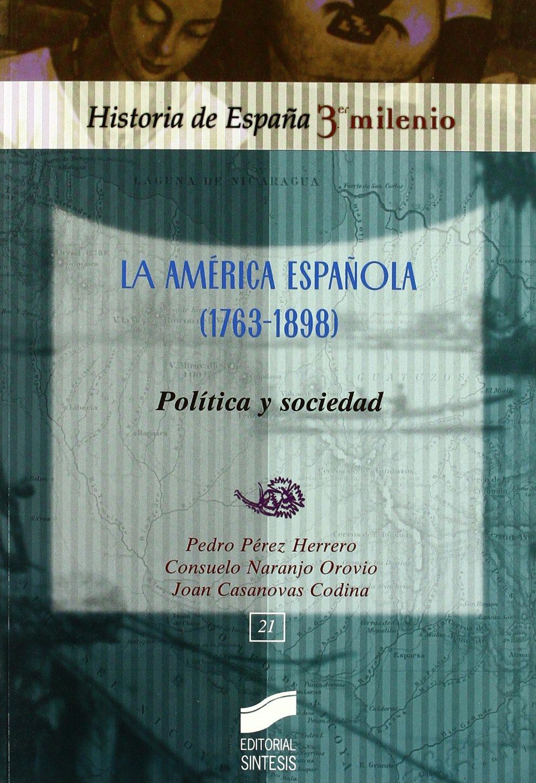 La América española 1763-1898 : política y sociedad: 21 Historia de España, 3er milenio: Amazon.es: Pérez Herrero, Pedro, Naranjo Orovio, Consuelo, Casanovas Codina, Joan, Hernández Sandoica, Elena: Libros