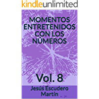 MOMENTOS ENTRETENIDOS CON LOS NÚMEROS: Vol. 8 (ACERTIJOS DE INGENIO ESCOGIDOS)
