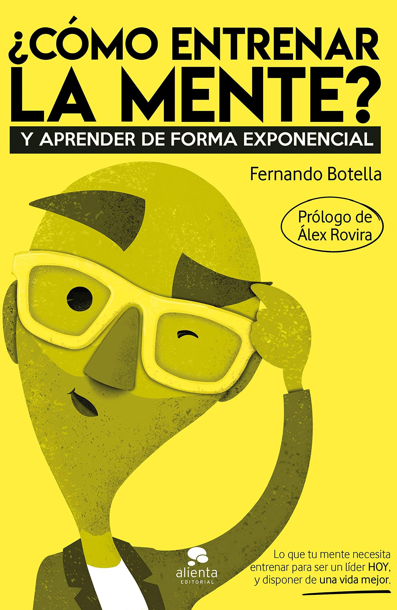 Cómo entrenar la mente?: Y Aprender de forma exponencial Sin colección:  Amazon.es: Botella, Fernando: Libros