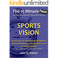 The 15 Minute Focus: SPORTS VISION: Exercises For Improving Peripheral Vision, Hand-Eye Coordination, and Tracking Ability (The 15 Minute Fix Book 14) (English Edition)