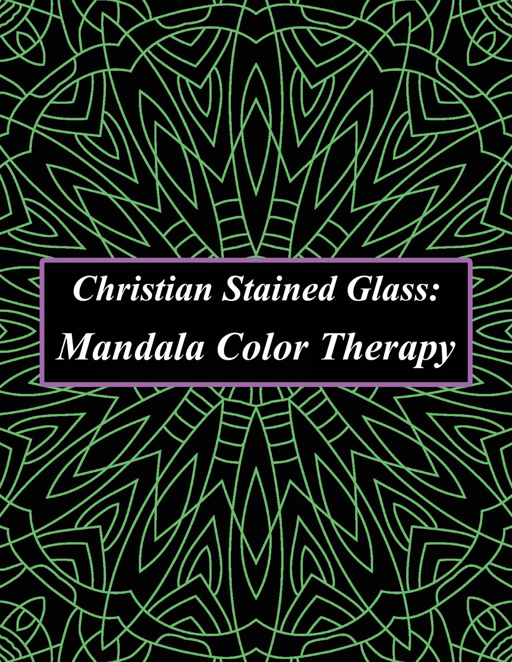Download Christian Stained Glass :  Mandala Color Therapy: Obtain An Enlightened Mind Through Coloring: A Stained Glass Mandala Coloring Book Filled With ... Be Happy, Be Zen, Be Peaceful, Be Mindful) pdf epub