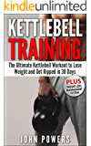 Kettlebell: The Ultimate Kettlebell Workout to Lose Weight and Get Ripped in 30 Days (Kettlebell Workouts Book 1)