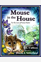 Mouse in the House: For the Love of Peanut Butter Kindle Edition