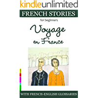Easy French Stories for Beginners - Voyage en France: With French-English Glossaries (Easy French Reader Series for Beginners t. 2) (French Edition)