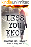 Less You Know: gripping suspense (Ashes to Ashes Book 2)