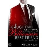 Caught with Daddy's Billionaire Best Friend: I can't let him go... (My Forbidden Billionaire Book 3)
