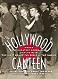 The Hollywood Canteen: Where the Greatest Generation Danced with the Most Beautiful Girls in the World (Hardback)
