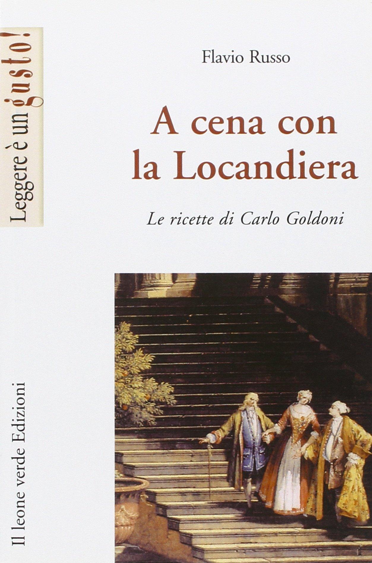 A cena con la Locandiera. Le ricette di Carlo Goldoni