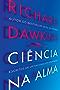 Ciência na alma: Escritos de um racionalista fervoroso