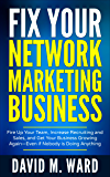 Fix Your Network Marketing Business: Fire Up Your Team, Increase Recruiting and Sales, and Get Your Business Growing Again—Even if Nobody is Doing Anything