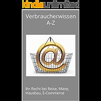 Verbraucherwissen A-Z: Ihr Recht bei Reise, Miete, Hausbau, E-Commerce (German Edition)