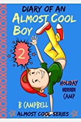 Diary of an ALMOST COOL BOY - Book 2: Holiday (HORROR) Camp Kindle Edition