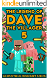 Dave the Villager 5: An Unofficial Minecraft Book (The Legend of Dave the Villager)