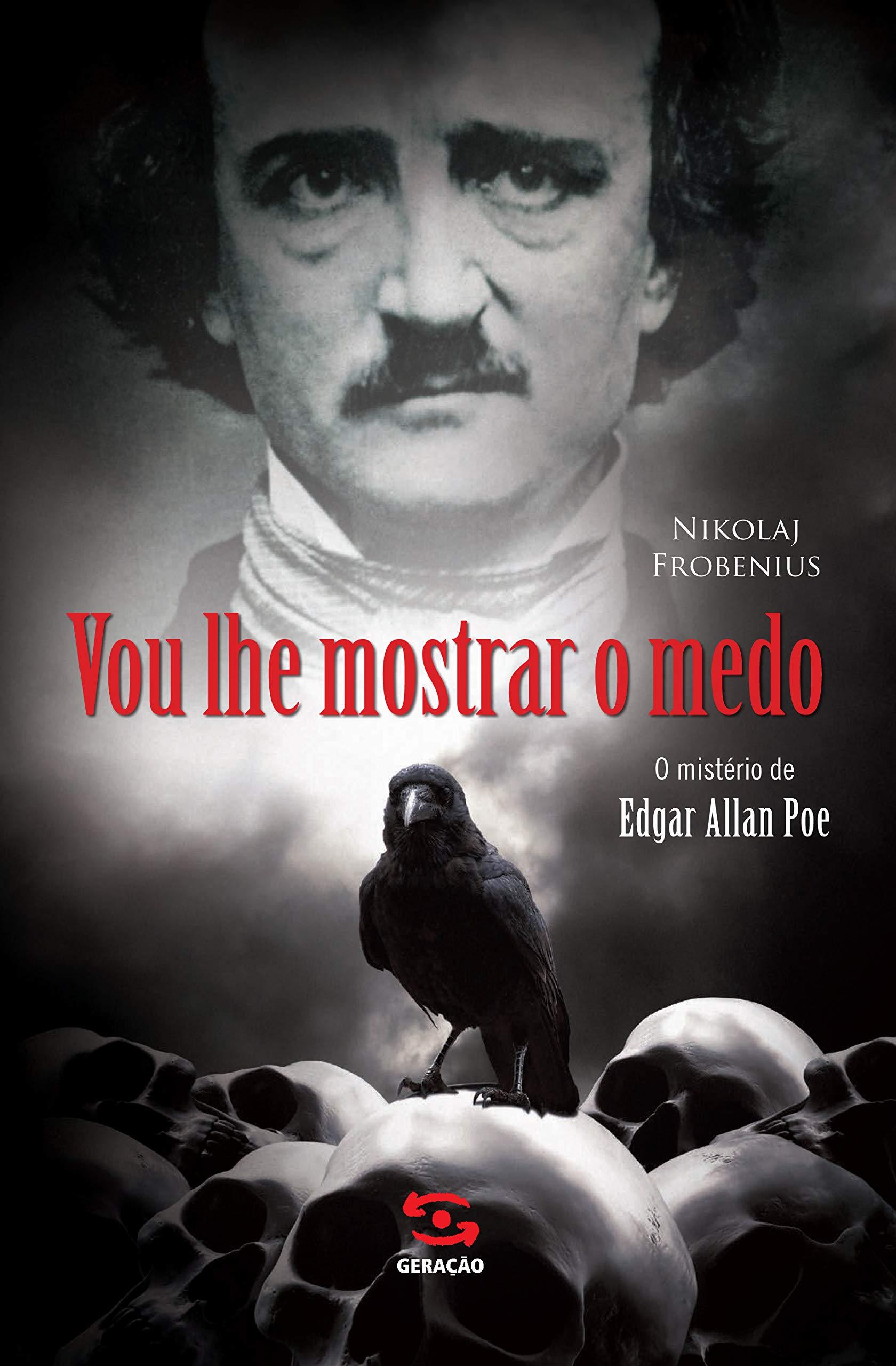 Vou lhe Mostrar o Medo: O Mistério de Edgar Allan Poe ...
