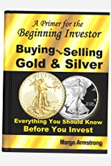 Buying and Selling Gold & Silver: A Primer for the Beginning Investor: Everything You Should Know Before You Invest Kindle Edition