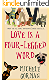 Love is a Four-Legged Word: A comedy about good friends, bad dogs and fresh starts (English Edition)