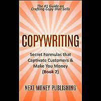 Copywriting: Secret Formulas that Captivate Customers & Make You Money (Business Writing that Sells, Branding, Marketing, Advertising Book 2) (English Edition)