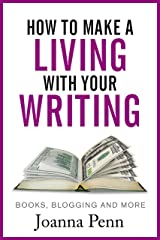 How to Make a Living with Your Writing: Books, Blogging and More (Books for Writers Book 3) Kindle Edition