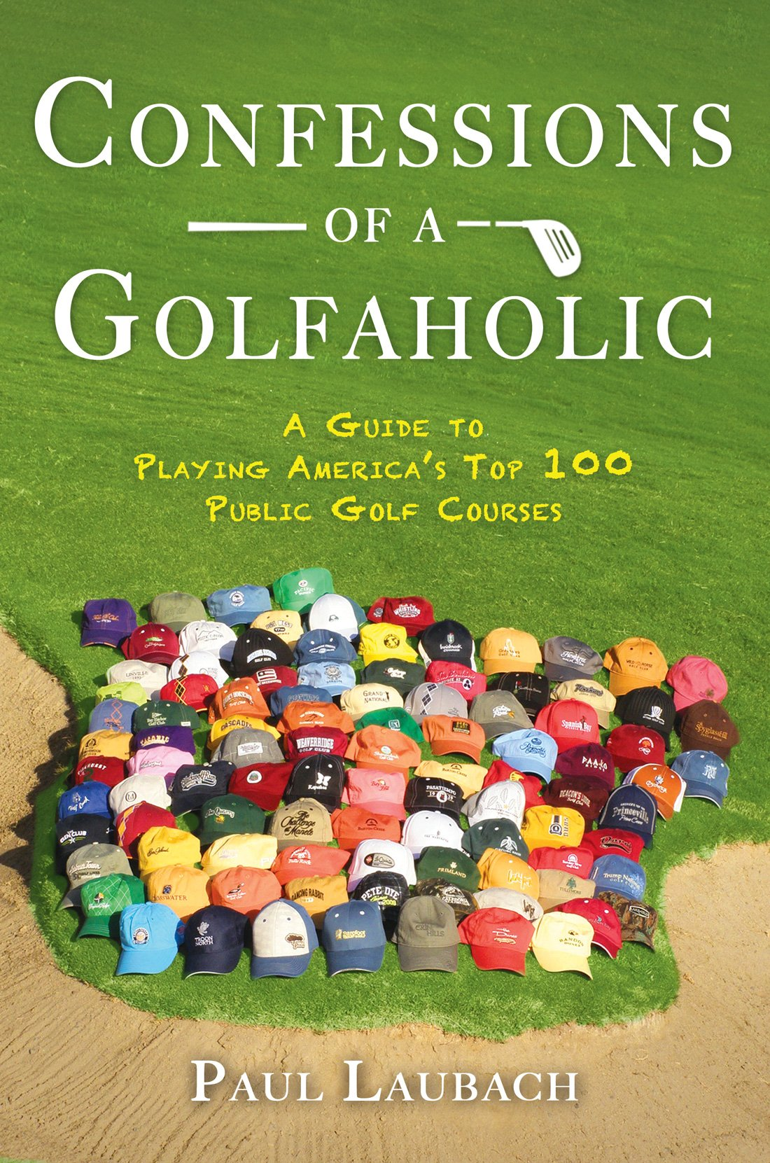 Download Confessions of a Golfaholic: A Guide to Playing America's Top 100 Public Golf Courses PDF