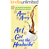 All I Got Was The Headache (An Amelia Fantastica Misadventure Book 1)