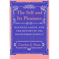 The Self and Its Pleasures: Bataille, Lacan, and the History of the Decentered Subject (English Edition)