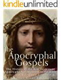 The Apocryphal Gospels: The History of the New Testament Apocrypha Not Included in the Bible