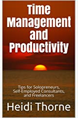 Time Management and Productivity: Tips for Solopreneurs, Self-Employed Consultants, and Freelancers Kindle Edition