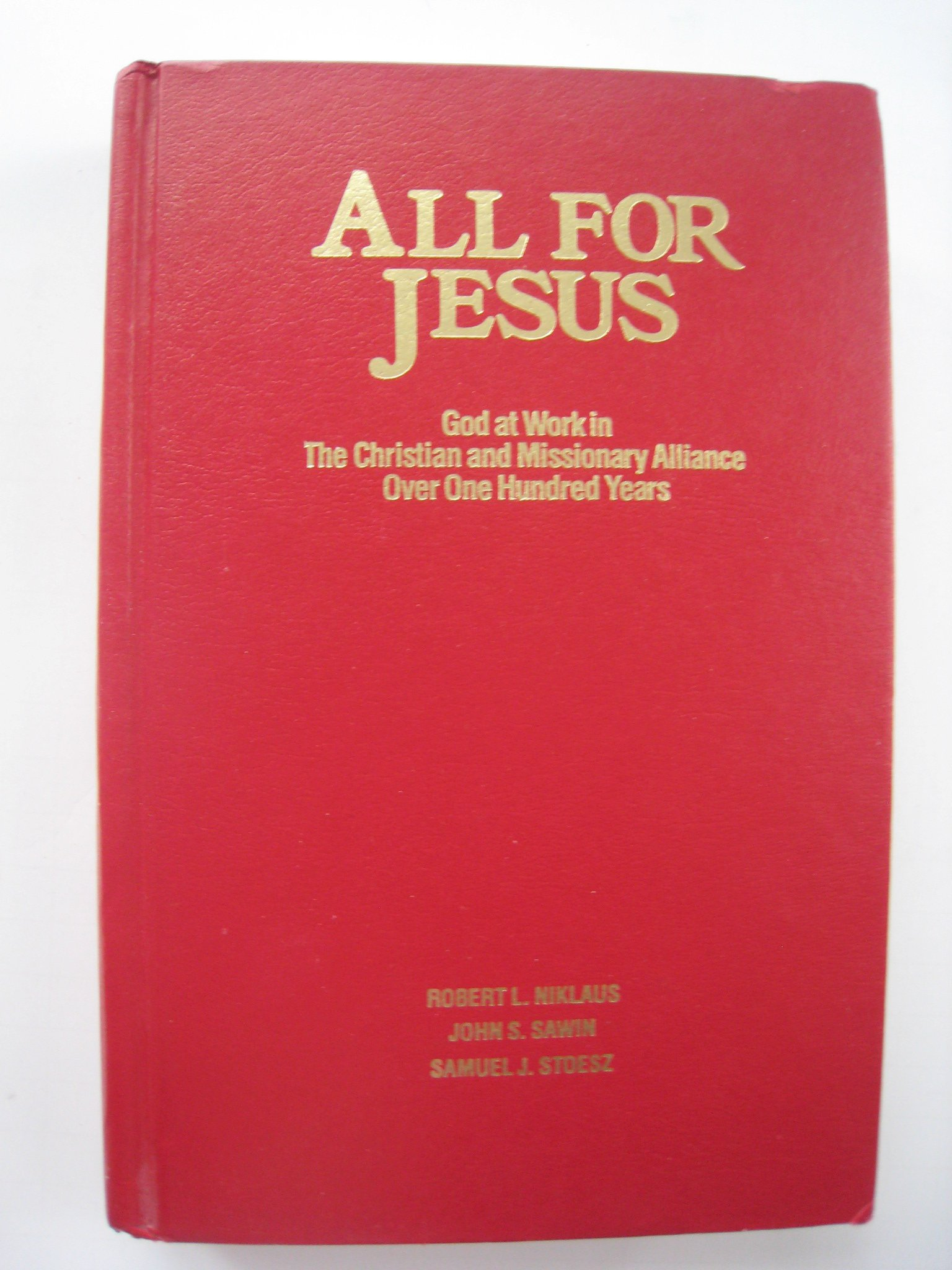 All For Jesus: God at Work in the Christian and Missionary Alliance Over One Hundred Years