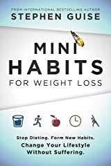 Mini Habits for Weight Loss: Stop Dieting. Form New Habits. Change Your Lifestyle Without Suffering. Kindle Edition