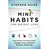 Mini Habits for Weight Loss: Stop Dieting. Form New Habits. Change Your Lifestyle...