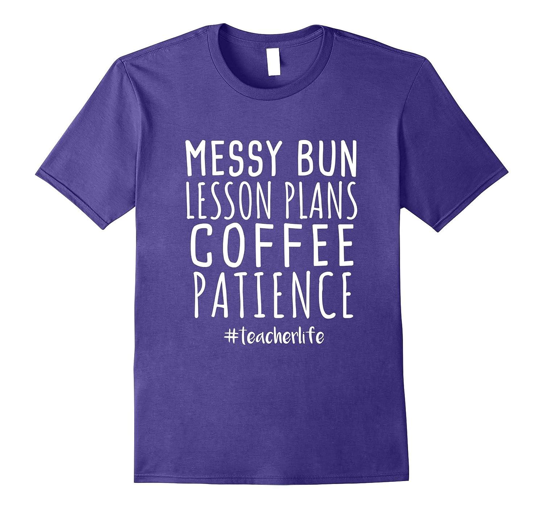 Messy Bun Lesson Plans Coffee Patience Teacher Life Tshirt-FL