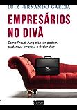 Empresa no Diva - Como Freud, Jung e Lacan Podem Ajudar a Sua Empresa Deslanchar
