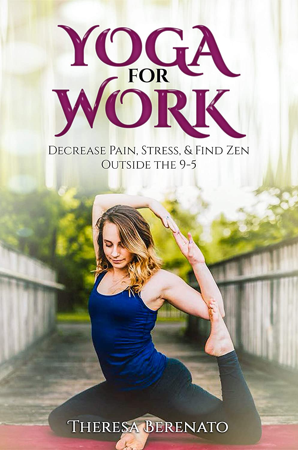 Yoga for Work: Decrease, Pain, Stress, & Find Zen Outside ...