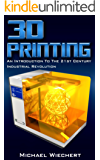 3D Printing: An Introduction To The 21st Century Industrial Revolution (English Edition)