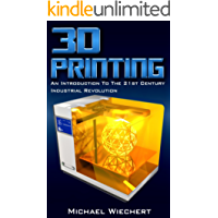 3D Printing: An Introduction To The 21st Century Industrial Revolution