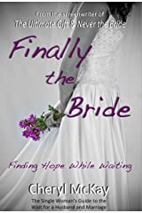 Finally the Bride - Finding Hope While Waiting: The Single Woman's Guide to the Wait for a Husband and Marriage Kindle Edition