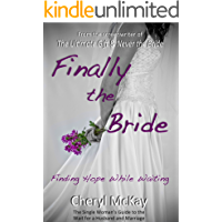 Finally the Bride - Finding Hope While Waiting: The Single Woman's Guide to the Wait for a Husband and Marriage