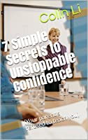 7 Simple Secrets To Unstoppable Confidence: (Your