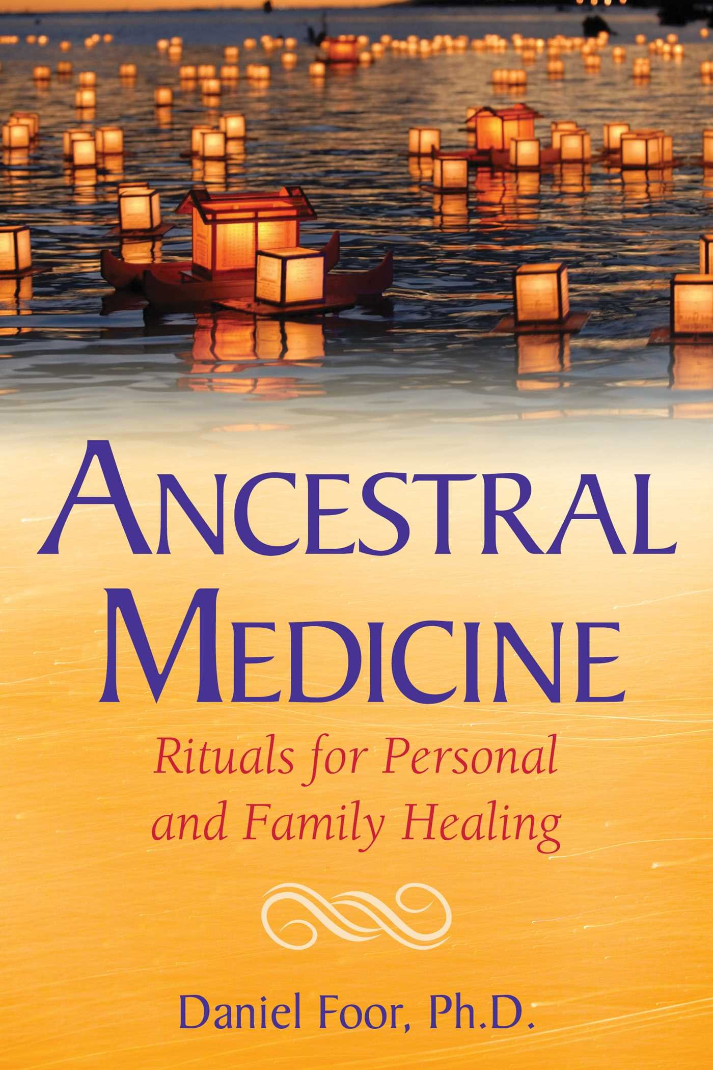Ancestral Medicine: Rituals for Personal and Family Healing