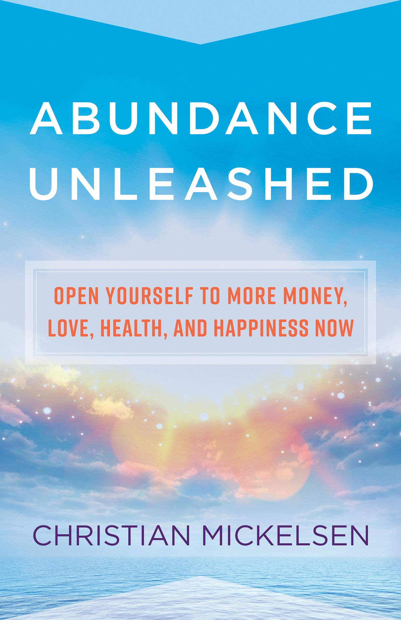 Read Online Abundance Unleashed: Open Yourself to More Money, Love, Health, and Happiness Now pdf epub