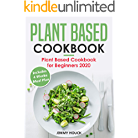 Plant Based Cookbook: Plant Based Cookbook for Beginners 2020 with 4 Weeks Plant Based Diet Meal Plan to Reset…